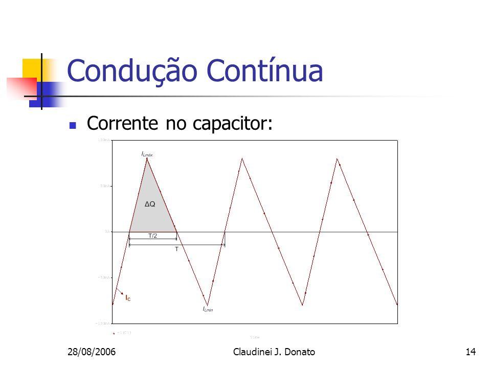 28/08/2006Claudinei J. Donato14 Condução Contínua Corrente no capacitor: