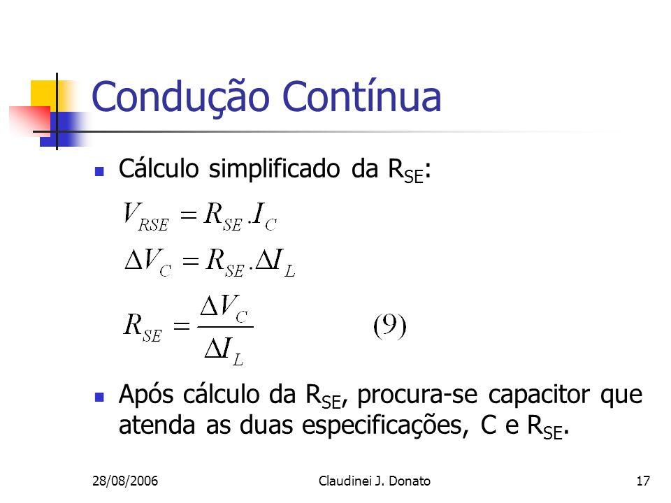 28/08/2006Claudinei J. Donato17 Condução Contínua Cálculo simplificado da R SE : Após cálculo da R SE, procura-se capacitor que atenda as duas especif