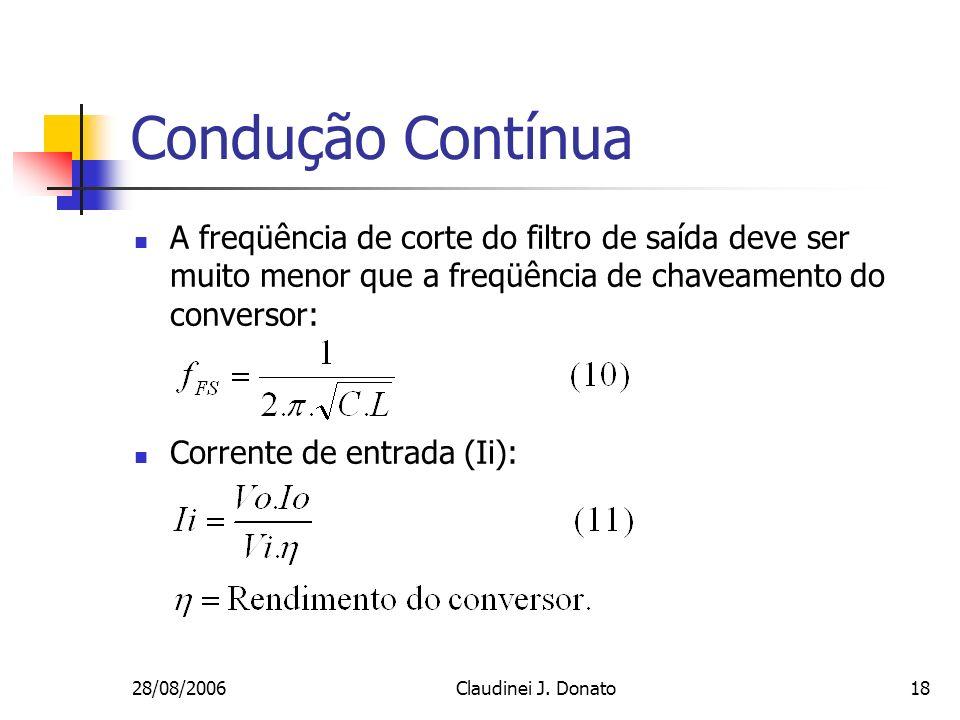 28/08/2006Claudinei J. Donato18 Condução Contínua A freqüência de corte do filtro de saída deve ser muito menor que a freqüência de chaveamento do con
