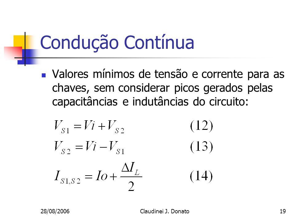 28/08/2006Claudinei J. Donato19 Condução Contínua Valores mínimos de tensão e corrente para as chaves, sem considerar picos gerados pelas capacitância