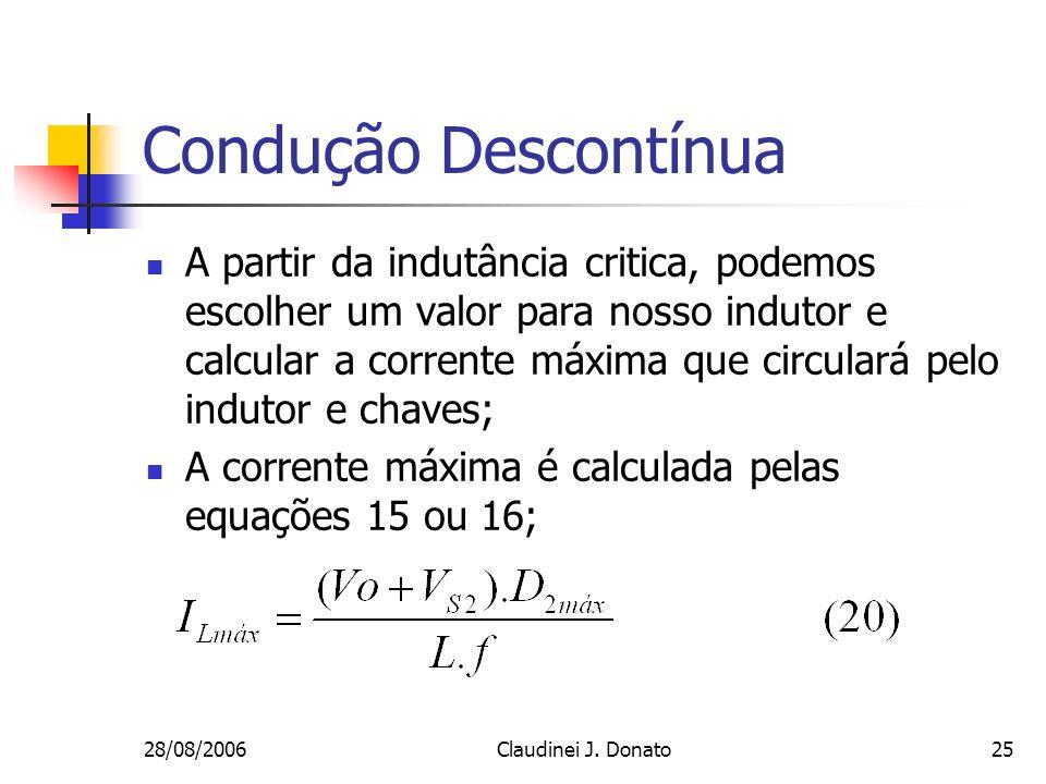 28/08/2006Claudinei J. Donato25 Condução Descontínua A partir da indutância critica, podemos escolher um valor para nosso indutor e calcular a corrent