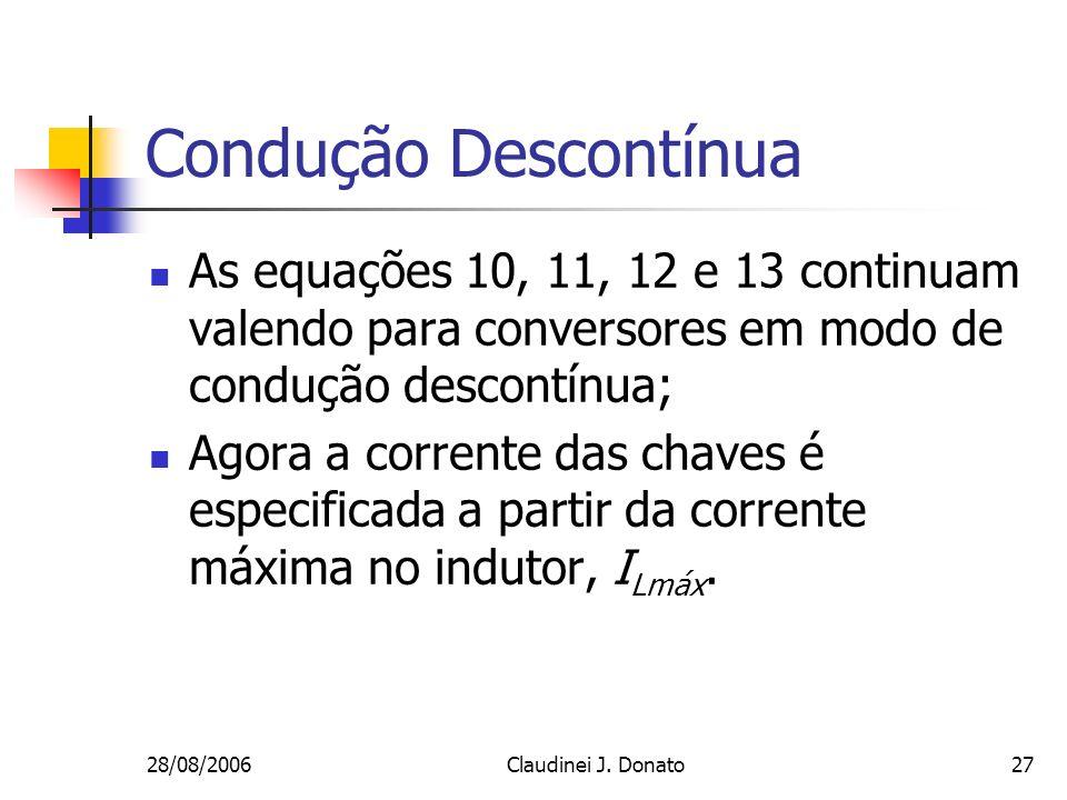 28/08/2006Claudinei J. Donato27 Condução Descontínua As equações 10, 11, 12 e 13 continuam valendo para conversores em modo de condução descontínua; A