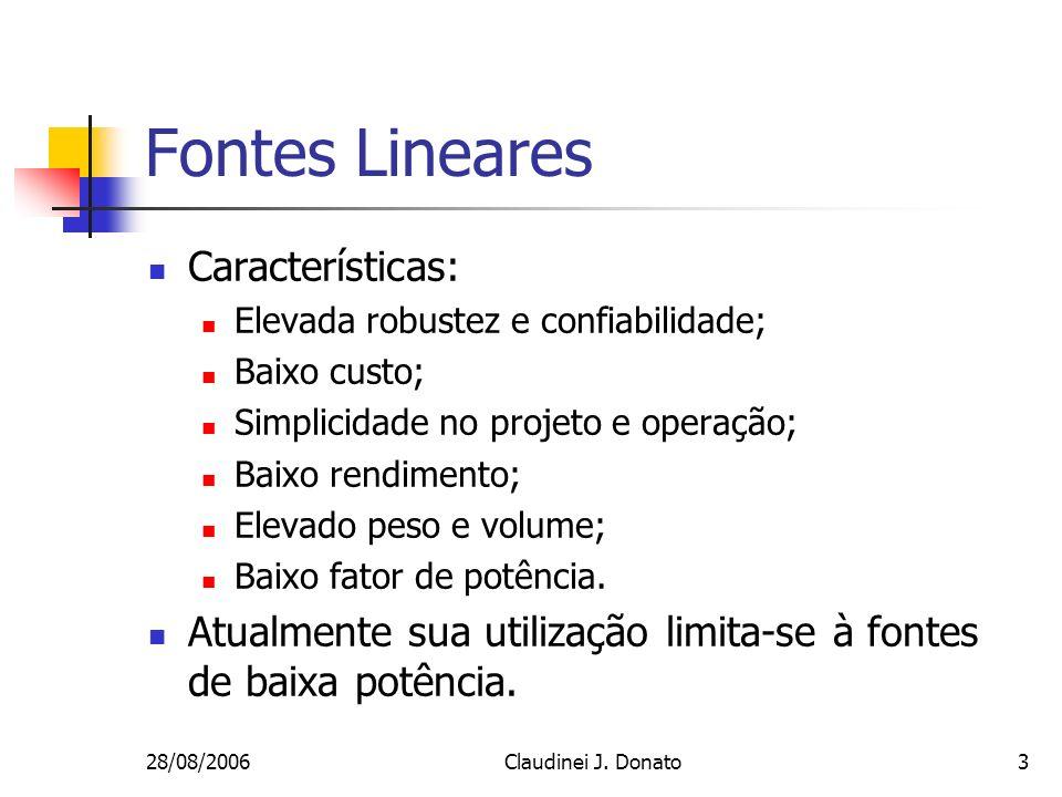 28/08/2006Claudinei J. Donato3 Fontes Lineares Características: Elevada robustez e confiabilidade; Baixo custo; Simplicidade no projeto e operação; Ba
