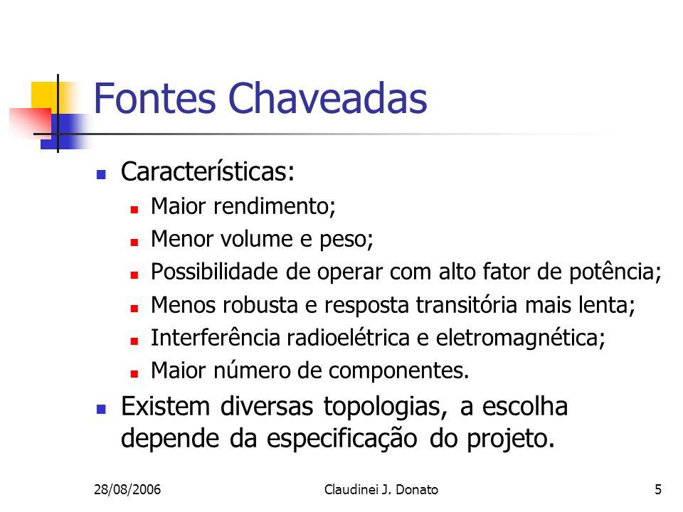 28/08/2006Claudinei J. Donato5 Fontes Chaveadas Características: Maior rendimento; Menor volume e peso; Possibilidade de operar com alto fator de potê