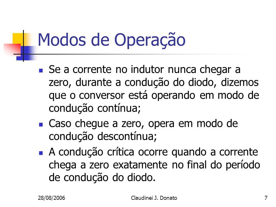 28/08/2006Claudinei J. Donato7 Modos de Operação Se a corrente no indutor nunca chegar a zero, durante a condução do diodo, dizemos que o conversor es