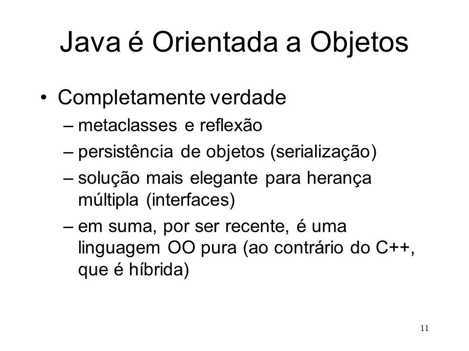 10 Java é Simples Verdade, se você conhece bem C++ –Não existem struct, union, artimética de ponteiros, include, classes virtuais etc. Falso, se você