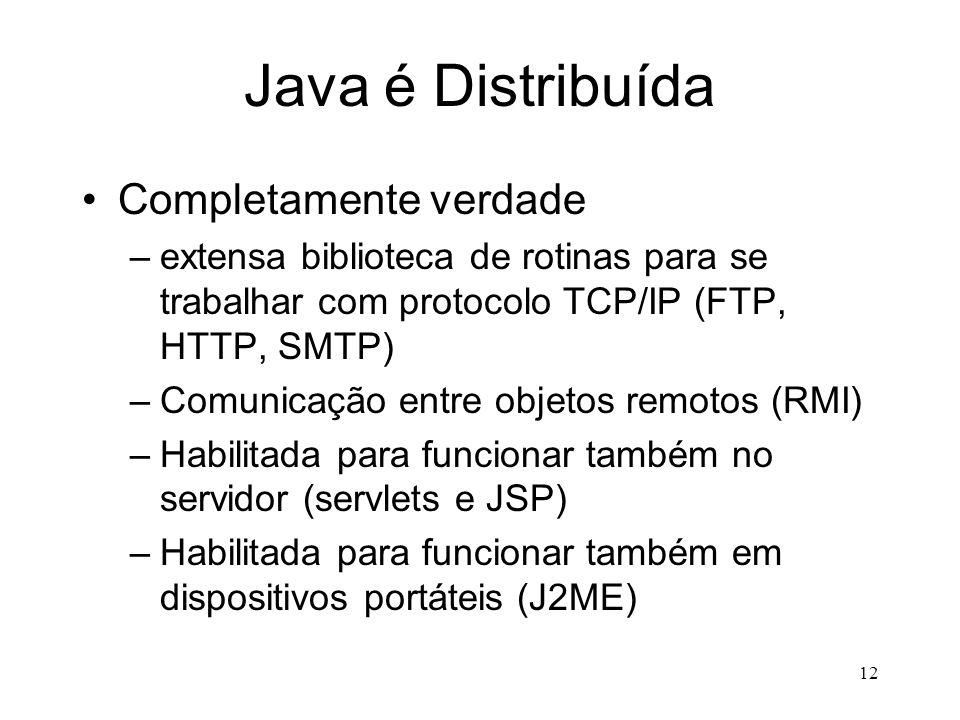 11 Java é Orientada a Objetos Completamente verdade –metaclasses e reflexão –persistência de objetos (serialização) –solução mais elegante para heranç