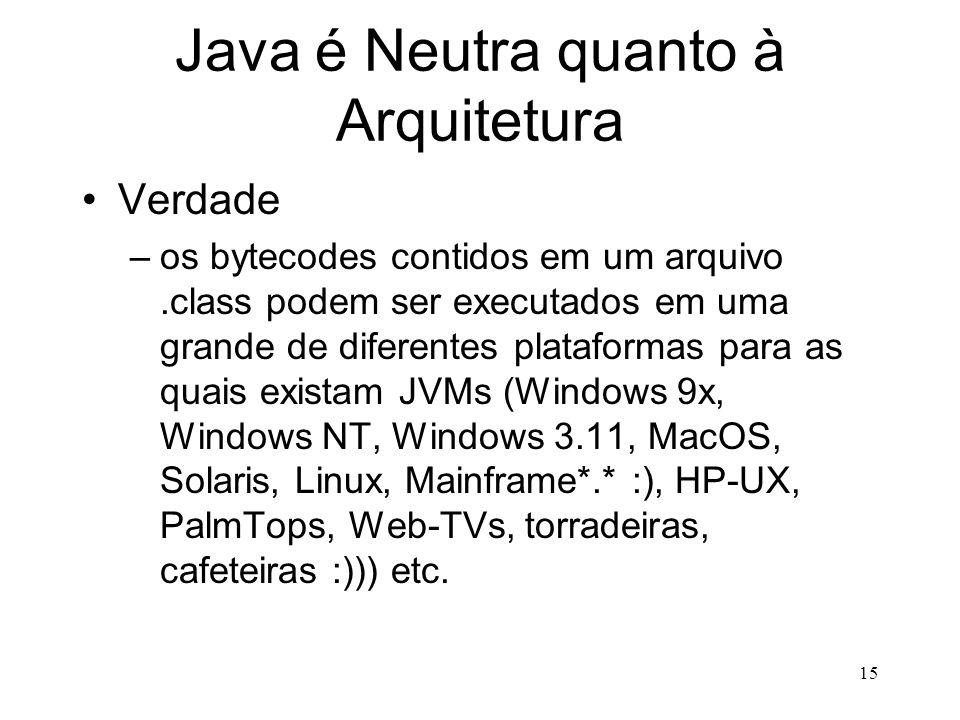 14 Java é Segura Mais ou menos verdade –não é possível se acessar a memória fora de seu espaço de processamento –possibilidade de se impedir o acesso