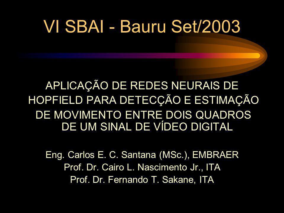 VI SBAI - Bauru Set/2003 APLICAÇÃO DE REDES NEURAIS DE HOPFIELD PARA DETECÇÃO E ESTIMAÇÃO DE MOVIMENTO ENTRE DOIS QUADROS DE UM SINAL DE VÍDEO DIGITAL