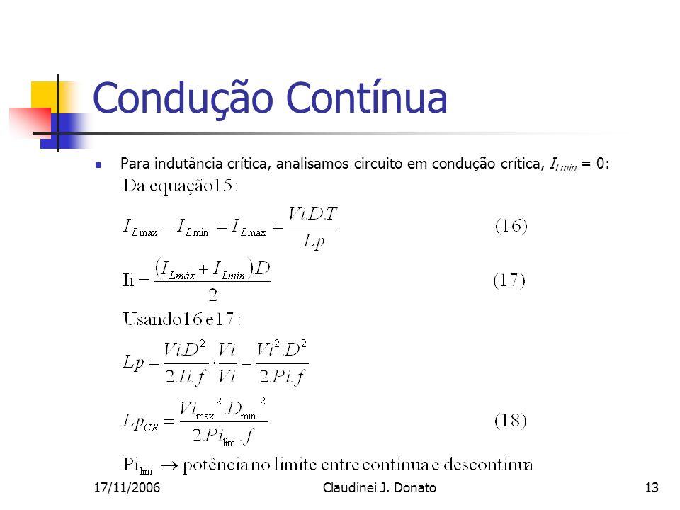 17/11/2006Claudinei J. Donato13 Condução Contínua Para indutância crítica, analisamos circuito em condução crítica, I Lmin = 0: