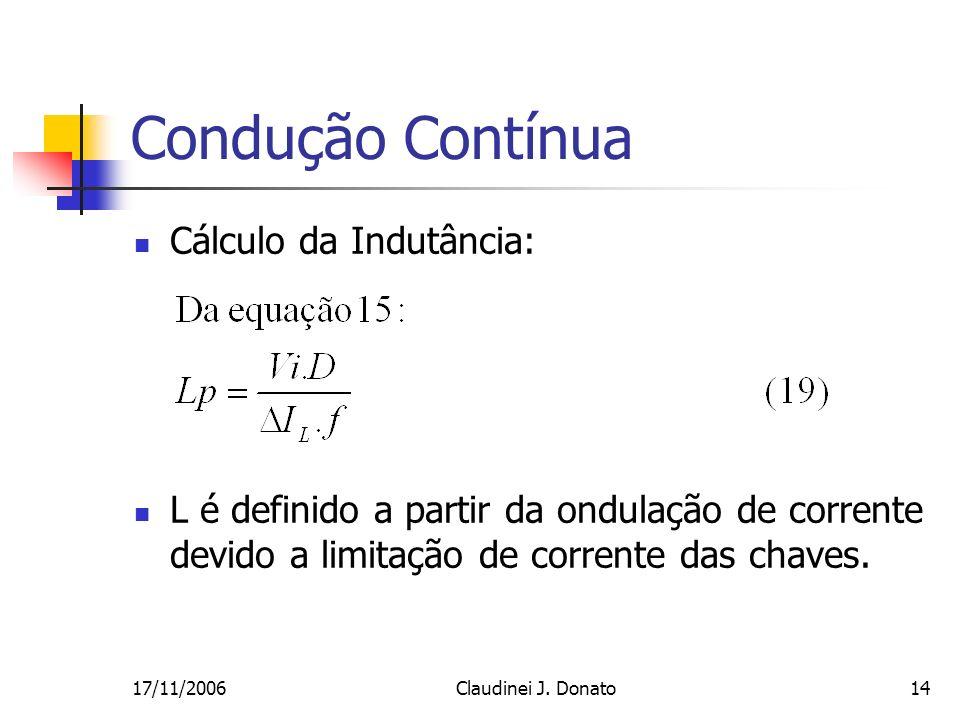 17/11/2006Claudinei J. Donato14 Condução Contínua Cálculo da Indutância: L é definido a partir da ondulação de corrente devido a limitação de corrente