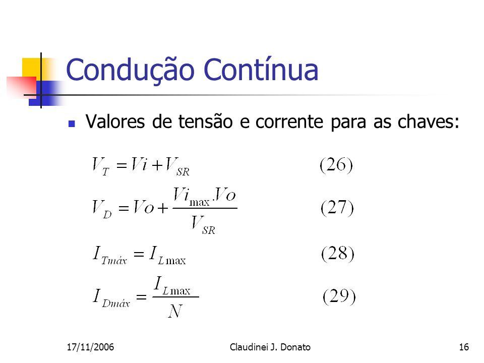 17/11/2006Claudinei J. Donato16 Condução Contínua Valores de tensão e corrente para as chaves: