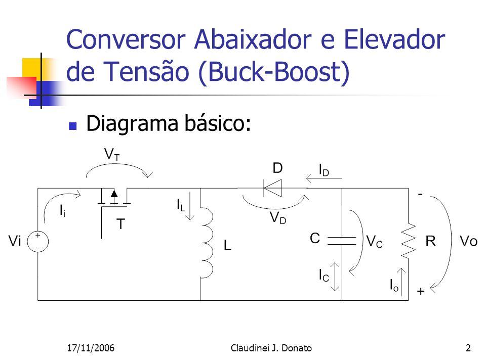 17/11/2006Claudinei J. Donato2 Conversor Abaixador e Elevador de Tensão (Buck-Boost) Diagrama básico: