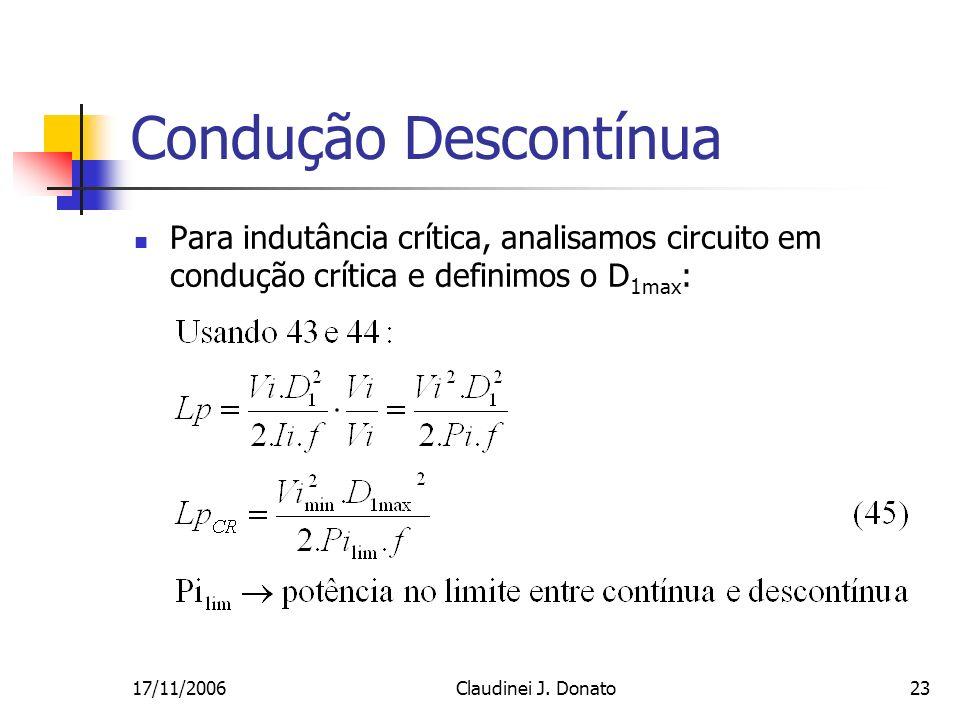 17/11/2006Claudinei J. Donato23 Condução Descontínua Para indutância crítica, analisamos circuito em condução crítica e definimos o D 1max :