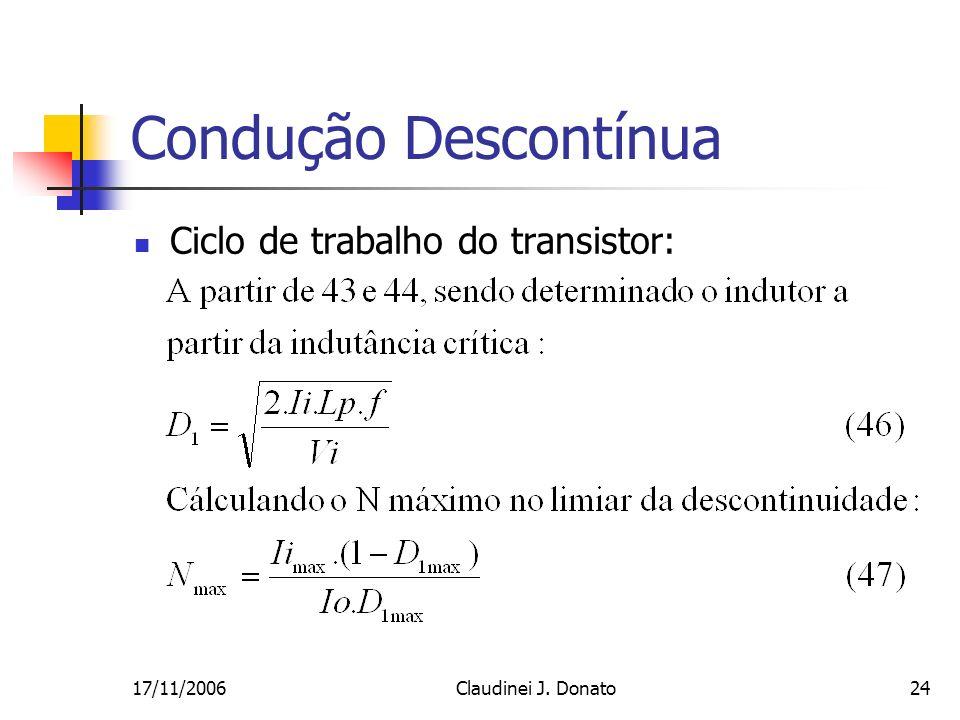 17/11/2006Claudinei J. Donato24 Condução Descontínua Ciclo de trabalho do transistor: