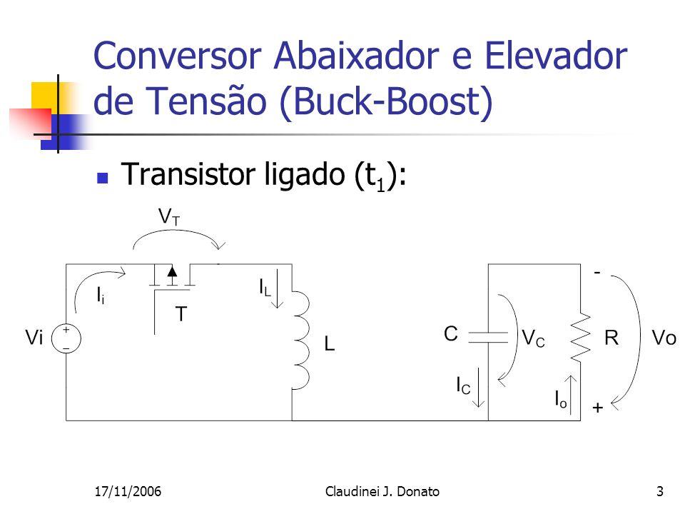 17/11/2006Claudinei J. Donato3 Conversor Abaixador e Elevador de Tensão (Buck-Boost) Transistor ligado (t 1 ):