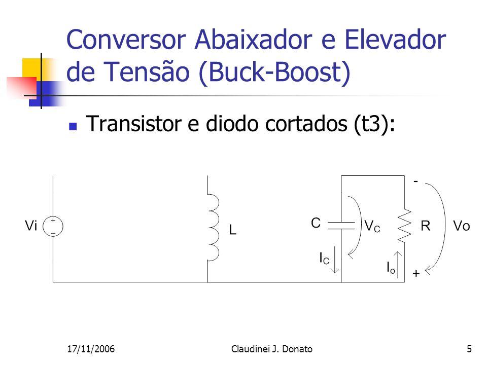 17/11/2006Claudinei J. Donato5 Conversor Abaixador e Elevador de Tensão (Buck-Boost) Transistor e diodo cortados (t3):