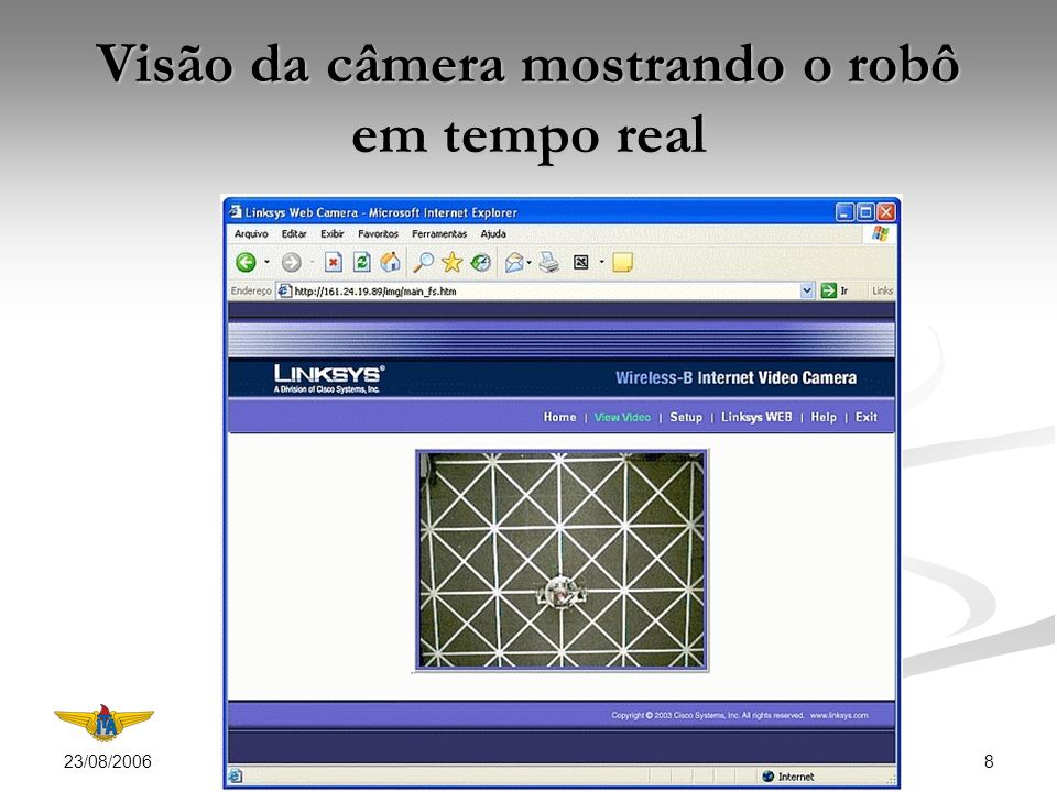 23/08/2006 8 Visão da câmera mostrando o robô em tempo real