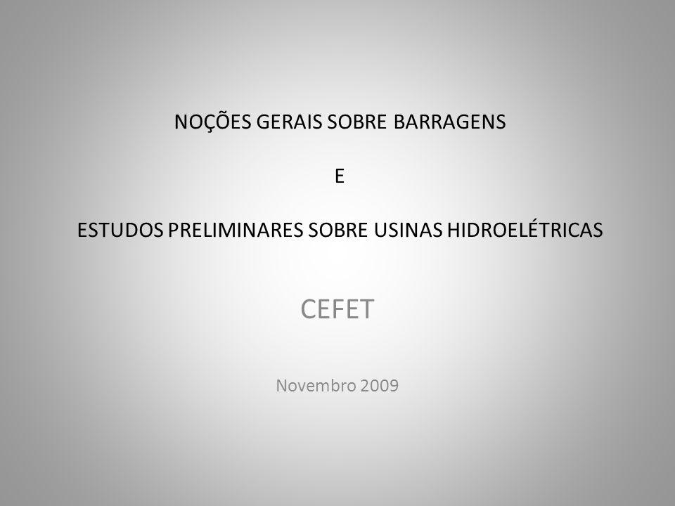 NOÇÕES GERAIS SOBRE BARRAGENS E ESTUDOS PRELIMINARES SOBRE USINAS HIDROELÉTRICAS CEFET Novembro 2009