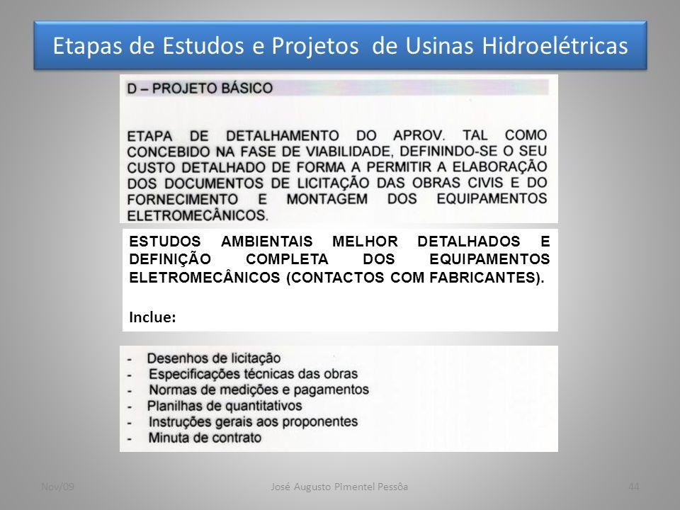 Etapas de Estudos e Projetos de Usinas Hidroelétricas 44Nov/09José Augusto Pimentel Pessôa ESTUDOS AMBIENTAIS MELHOR DETALHADOS E DEFINIÇÃO COMPLETA D