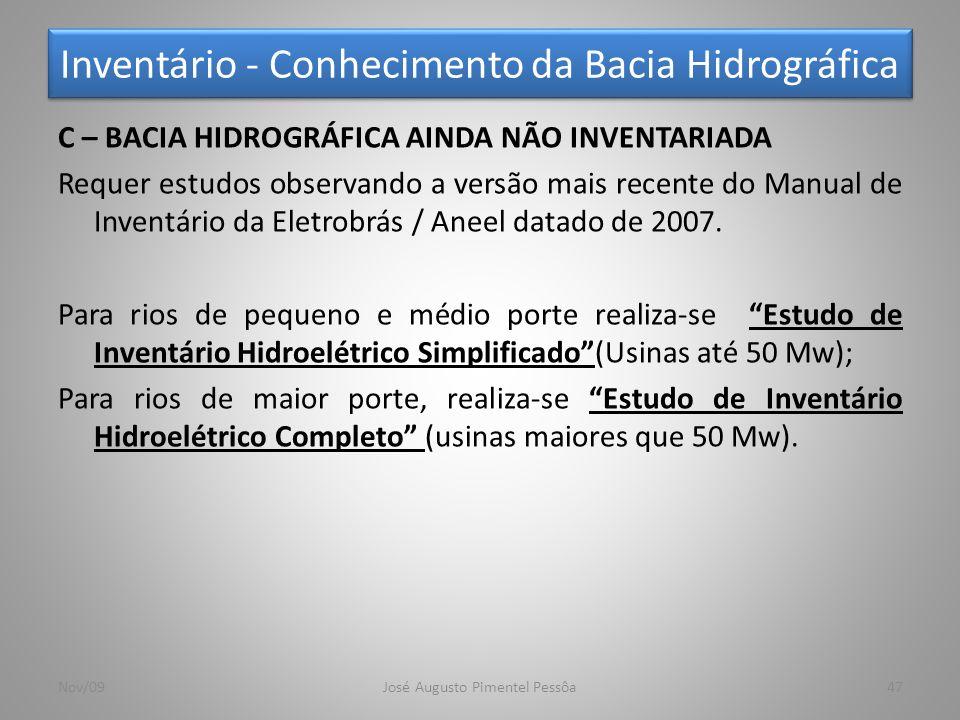 Inventário - Conhecimento da Bacia Hidrográfica 47Nov/09José Augusto Pimentel Pessôa C – BACIA HIDROGRÁFICA AINDA NÃO INVENTARIADA Requer estudos obse