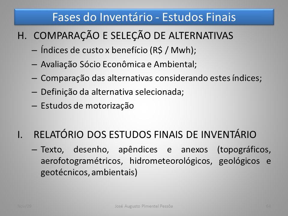 Fases do Inventário - Estudos Finais H.COMPARAÇÃO E SELEÇÃO DE ALTERNATIVAS – Índices de custo x benefício (R$ / Mwh); – Avaliação Sócio Econômica e A