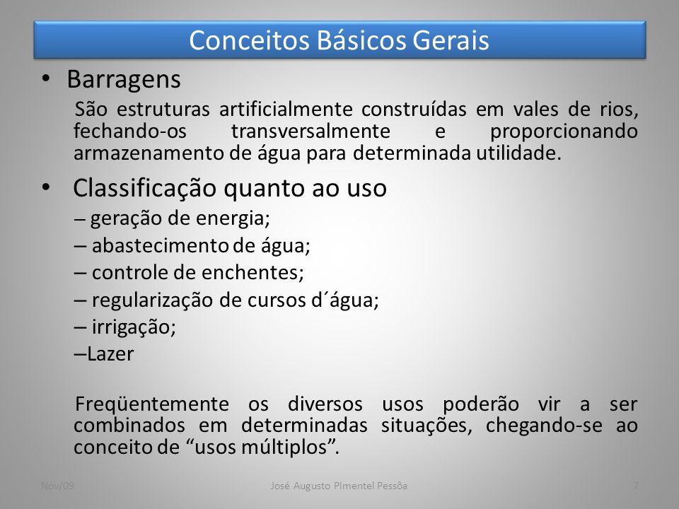 Conceitos Básicos Gerais 8 Tipos de Barragens – Terra( homogênea ou zoneada); – Enrocamento(núcleo de solo ou face de concreto); – Concreto (gravidade, arco, contrafortes); – CCR - concreto compactado a rolo.