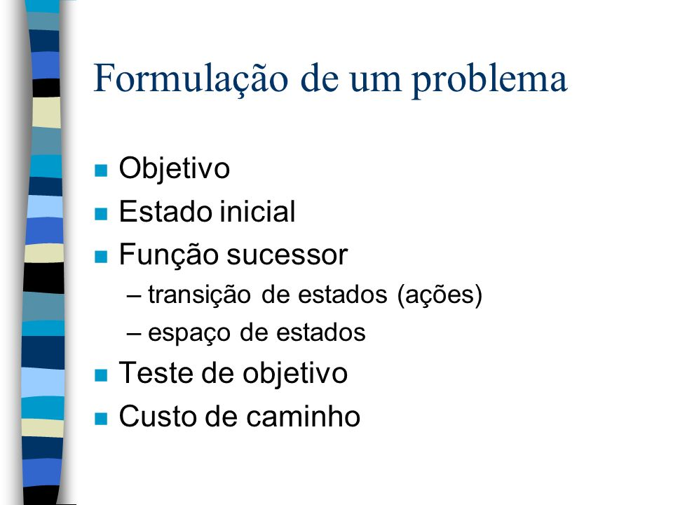 Exemplos de problemas n Miniproblemas (micro-worlds): –descrição concisa e exata –ilustrar, exercitar ou comparar solucionadores de problemas n Problemas no mundo real –problemas com interesse não acadêmico
