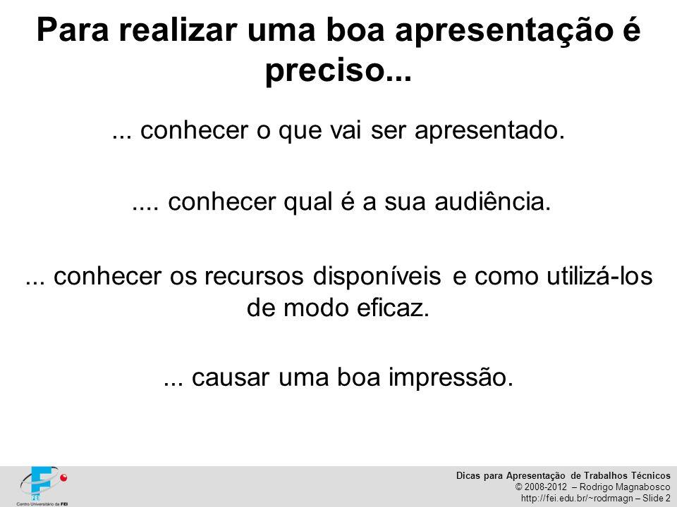 Dicas para Apresentação de Trabalhos Técnicos © 2008-2012 – Rodrigo Magnabosco http://fei.edu.br/~rodrmagn – Slide 2... conhecer o que vai ser apresen