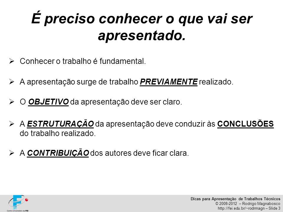 Dicas para Apresentação de Trabalhos Técnicos © 2008-2012 – Rodrigo Magnabosco http://fei.edu.br/~rodrmagn – Slide 3 A ESTRUTURAÇÃO da apresentação de