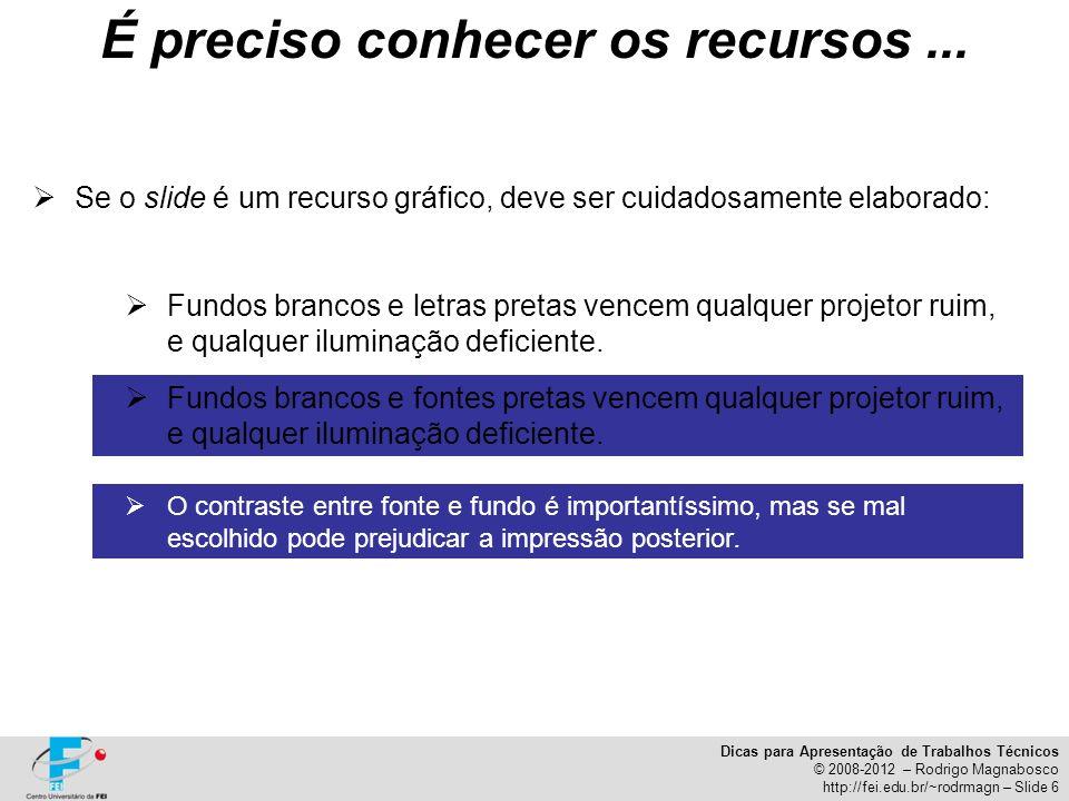 Dicas para Apresentação de Trabalhos Técnicos © 2008-2012 – Rodrigo Magnabosco http://fei.edu.br/~rodrmagn – Slide 6 Se o slide é um recurso gráfico,