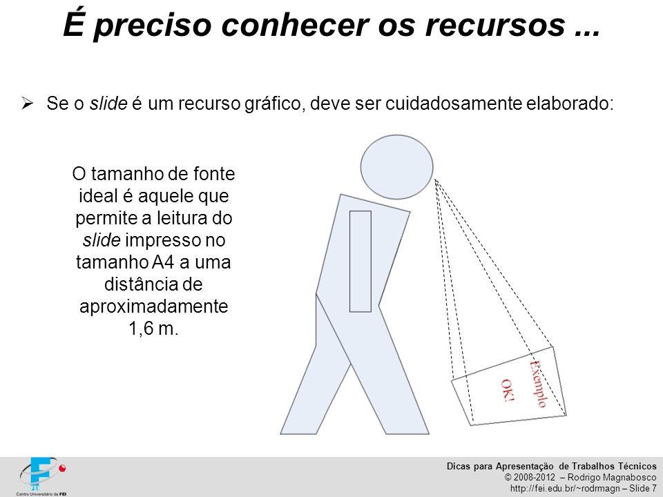 Dicas para Apresentação de Trabalhos Técnicos © 2008-2012 – Rodrigo Magnabosco http://fei.edu.br/~rodrmagn – Slide 7 Se o slide é um recurso gráfico,