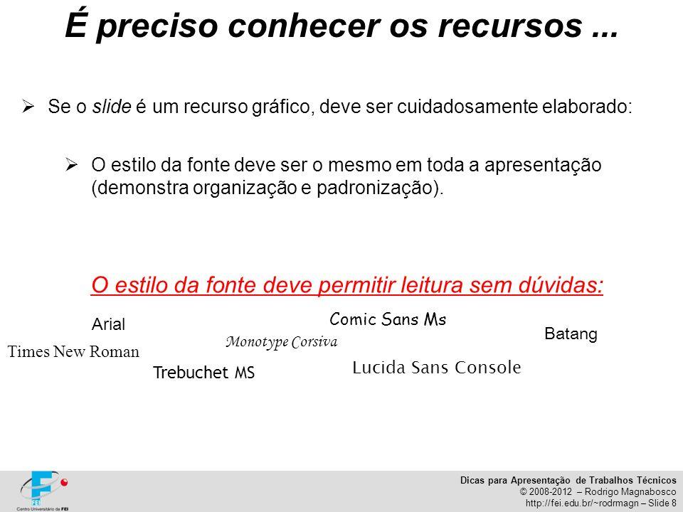 Dicas para Apresentação de Trabalhos Técnicos © 2008-2012 – Rodrigo Magnabosco http://fei.edu.br/~rodrmagn – Slide 8 Se o slide é um recurso gráfico,