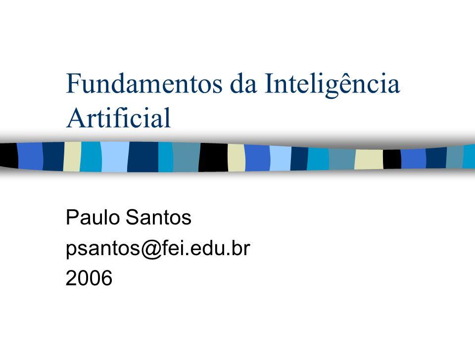 Fundamentos da Inteligência Artificial Paulo Santos psantos@fei.edu.br 2006