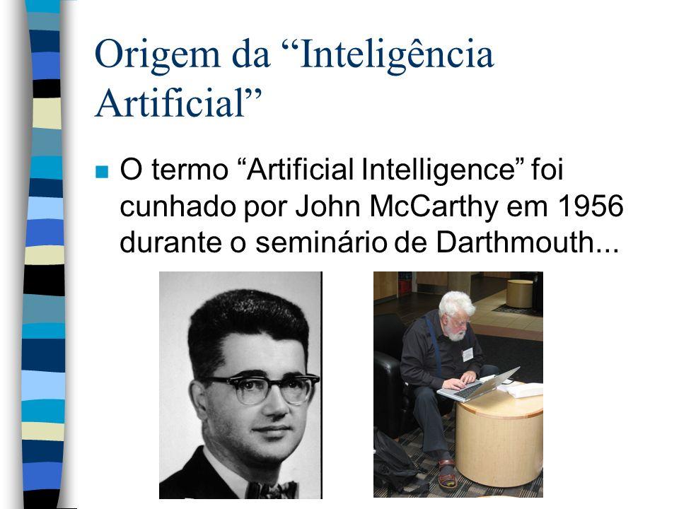 Origem da Inteligência Artificial n O termo Artificial Intelligence foi cunhado por John McCarthy em 1956 durante o seminário de Darthmouth...