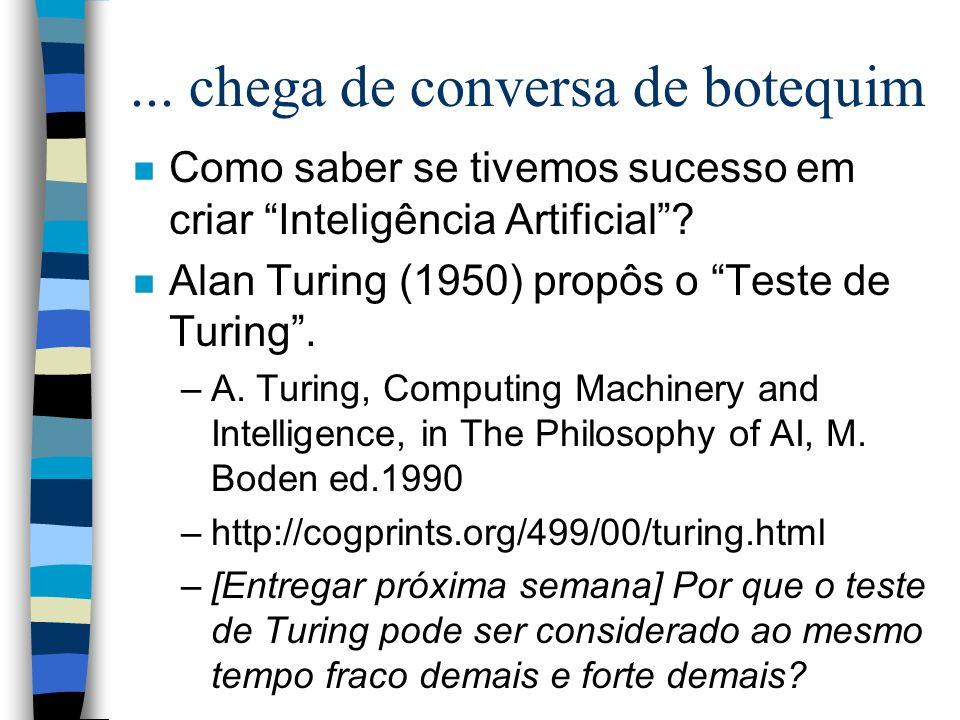... chega de conversa de botequim n Como saber se tivemos sucesso em criar Inteligência Artificial? n Alan Turing (1950) propôs o Teste de Turing. –A.