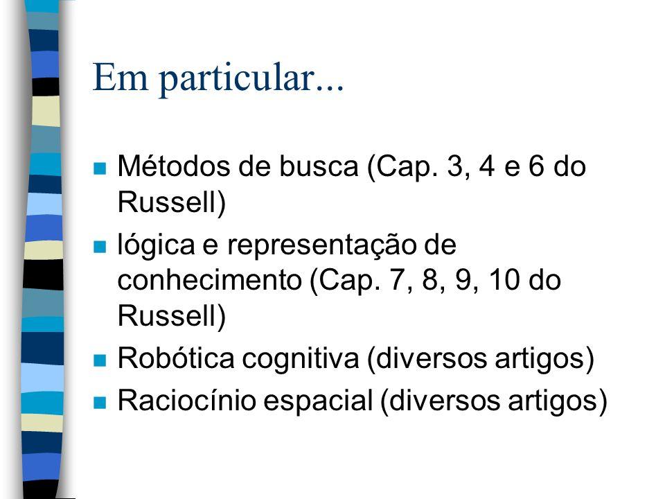 Em particular... n Métodos de busca (Cap. 3, 4 e 6 do Russell) n lógica e representação de conhecimento (Cap. 7, 8, 9, 10 do Russell) n Robótica cogni