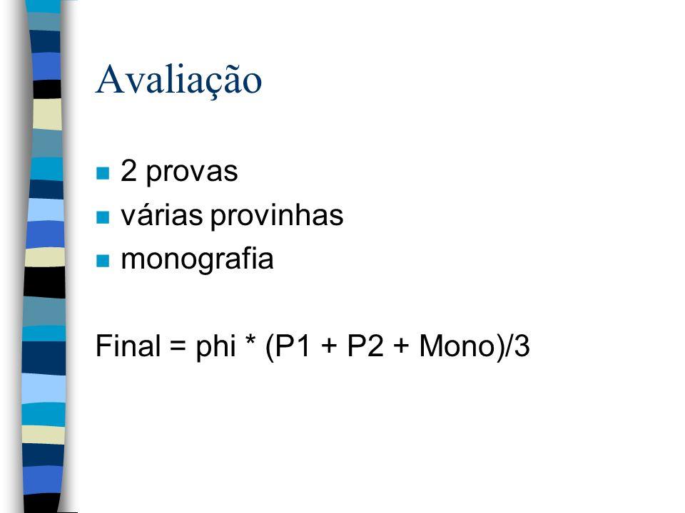 Avaliação n 2 provas n várias provinhas n monografia Final = phi * (P1 + P2 + Mono)/3