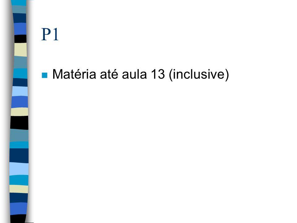 P1 n Matéria até aula 13 (inclusive)