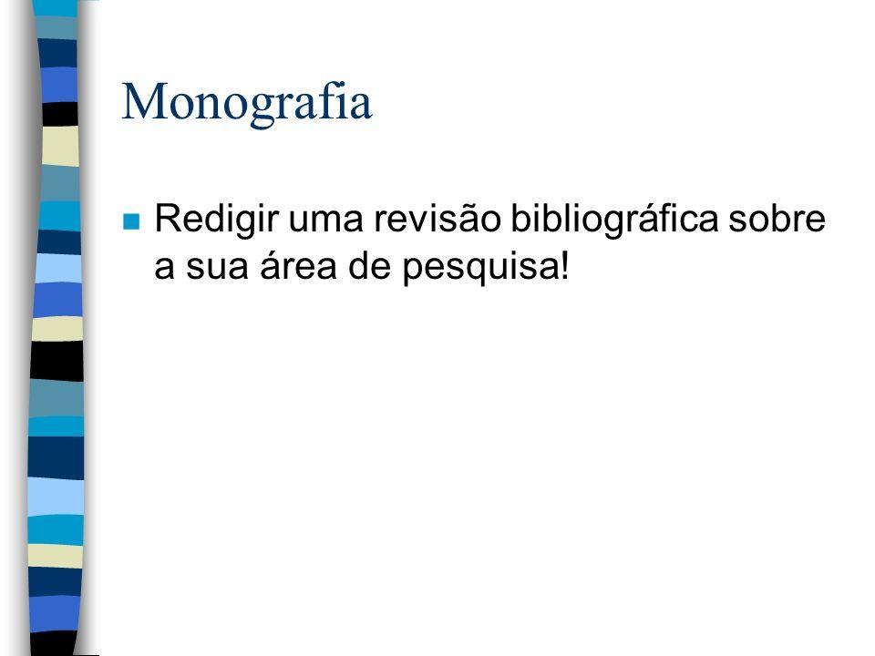 Monografia n Redigir uma revisão bibliográfica sobre a sua área de pesquisa!