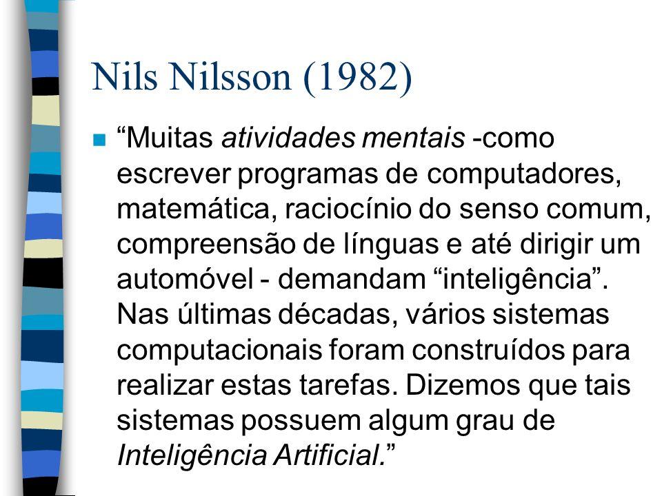 Nils Nilsson (1982) n Muitas atividades mentais -como escrever programas de computadores, matemática, raciocínio do senso comum, compreensão de língua