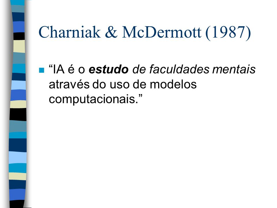Objetivo: teses forte e fraca n According to weak AI, the principal value of the computer in the study of the mind is that it gives us a very powerful tool(...).