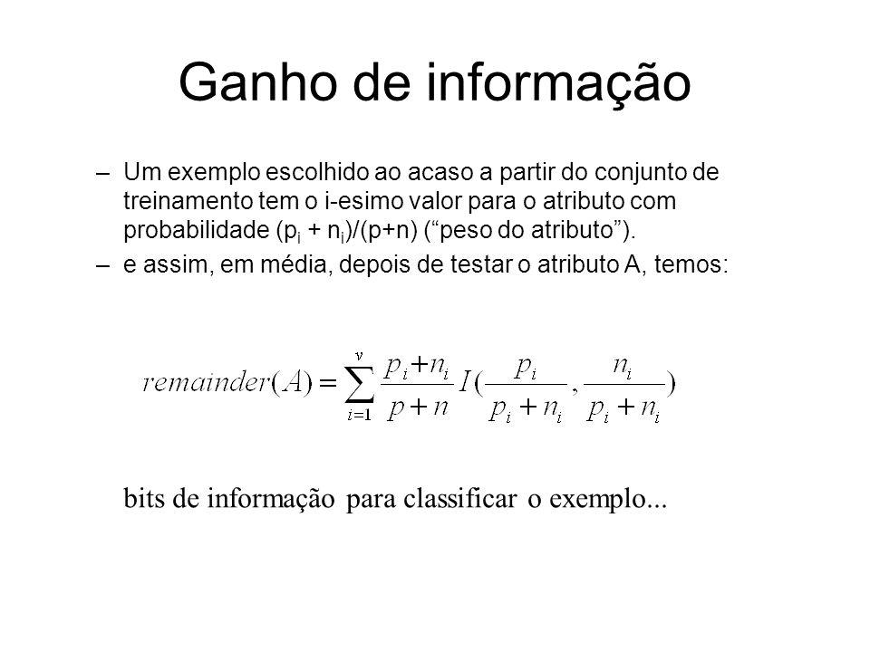 Ganho de informação –Um exemplo escolhido ao acaso a partir do conjunto de treinamento tem o i-esimo valor para o atributo com probabilidade (p i + n