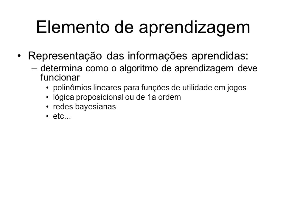 Elemento de aprendizagem Representação das informações aprendidas: –determina como o algoritmo de aprendizagem deve funcionar polinômios lineares para