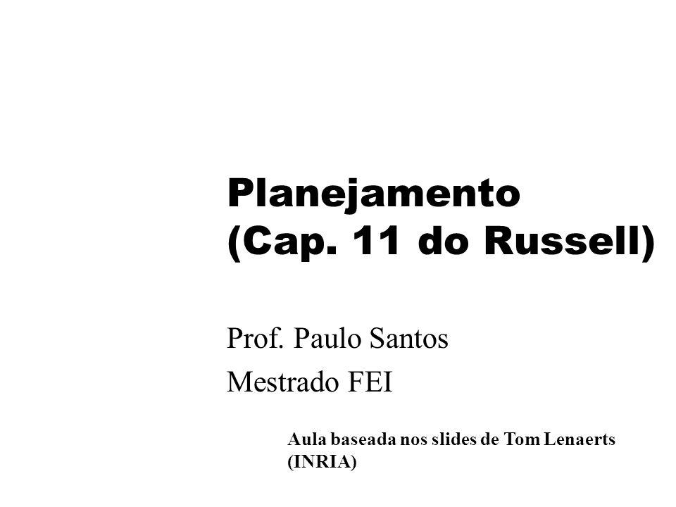 Planejamento (Cap. 11 do Russell) Prof. Paulo Santos Mestrado FEI Aula baseada nos slides de Tom Lenaerts (INRIA)