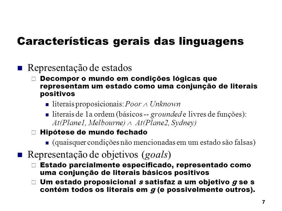 7 Características gerais das linguagens Representação de estados Decompor o mundo em condições lógicas que representam um estado como uma conjunção de