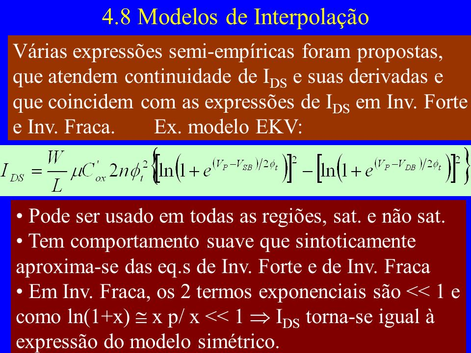 4.8 Modelos de Interpolação Várias expressões semi-empíricas foram propostas, que atendem continuidade de I DS e suas derivadas e que coincidem com as