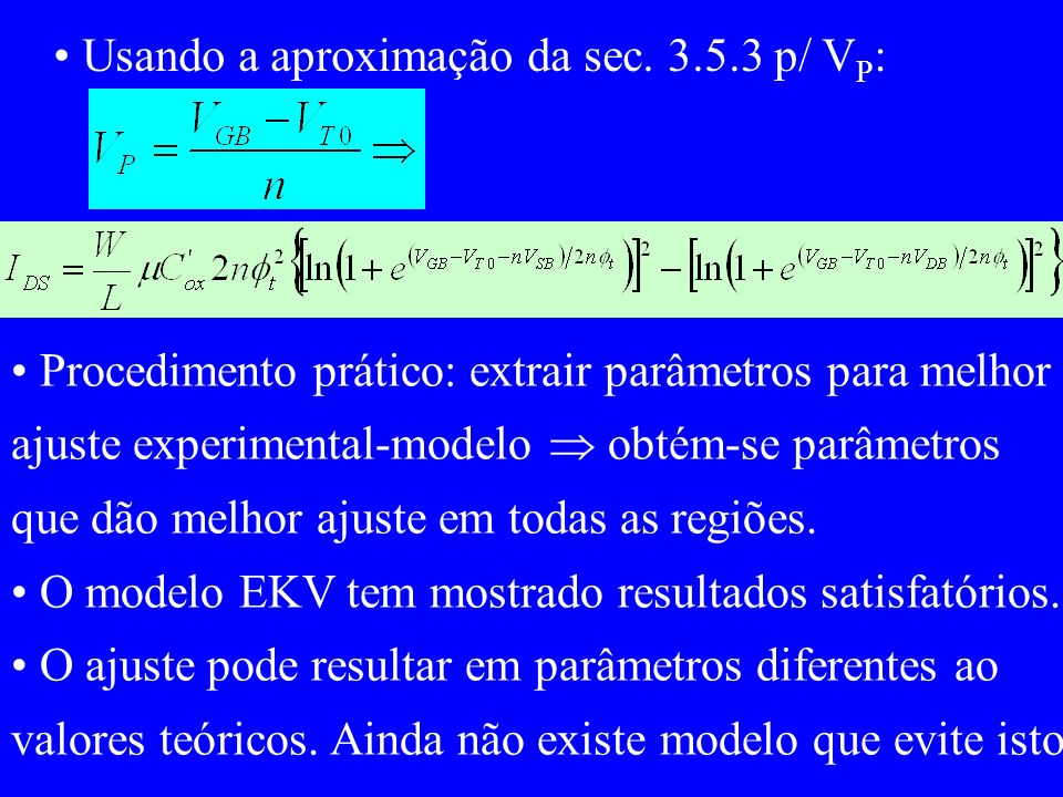 Usando a aproximação da sec. 3.5.3 p/ V P : Procedimento prático: extrair parâmetros para melhor ajuste experimental-modelo obtém-se parâmetros que dã