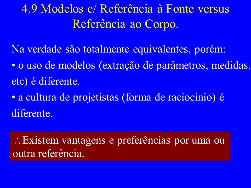 4.9 Modelos c/ Referência à Fonte versus Referência ao Corpo. Na verdade são totalmente equivalentes, porém: o uso de modelos (extração de parâmetros,