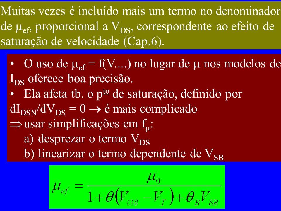 Muitas vezes é incluído mais um termo no denominador de ef, proporcional a V DS, correspondente ao efeito de saturação de velocidade (Cap.6). O uso de